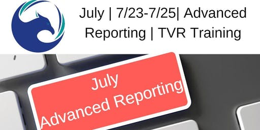 July | 7/23-7/25 | Advanced Reporting | TVR Training