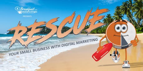 Breakfast with Balancelogic: Rescue Your Small Business with Digital Marketing tickets