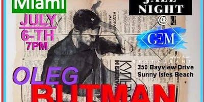 MIAMI Oleg Butman Quartet Jazz Night @ GEM,Waterfront Saturday July 6th 7pm