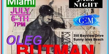 MIAMI Oleg Butman Quartet Jazz Night @ GEM,Waterfront Saturday July 6th 7pm tickets