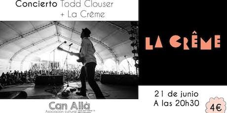 Concierto Todd Clouser + La Crême tickets