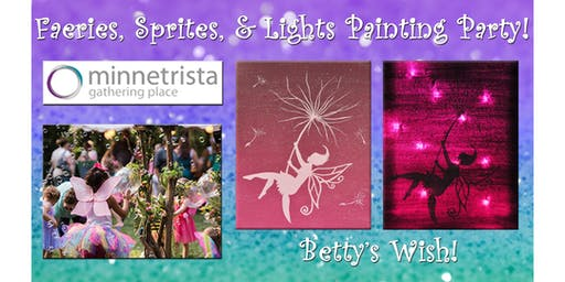 """Faeries, Sprites, and Lights Painting Party! """"Betty's Wish"""""""