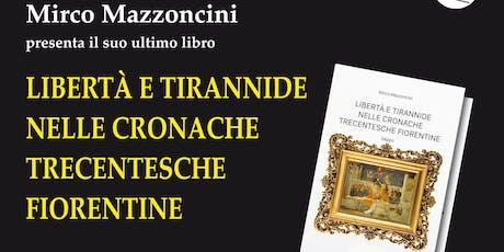Presentazione del libro Libertà e tirannide nelle cronache trecentesche fiorentine di Mirco Mazzoncini biglietti