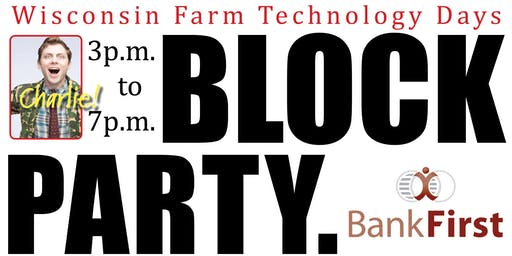 Wisconsin Farm Technology Days BLOCK PARTY!