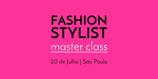 Fashion Stylist Master Class - 20 de Julho - São Paulo