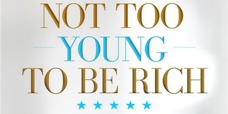 NOT TOO YOUNG TO BE RICH tickets
