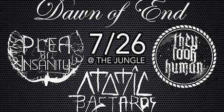 Dawn of End, Plea of Insanity, They Look Human, Atomic Bastards tickets