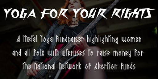 YOGA FOR YOUR RIGHTS - A Metal Yoga + Raffle Abortion Fundraiser