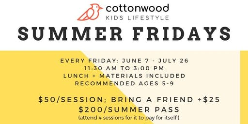 COTTONWOOD HOME PRESENTS: SUMMER FRIDAYS: a creative kids workshop series