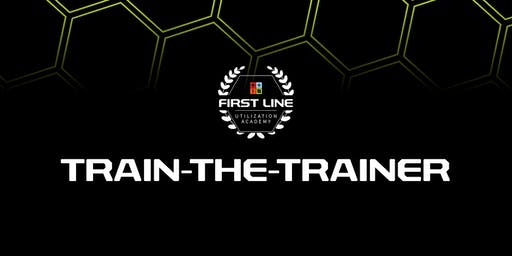 First Line Utilization Academy: Train-the-Trainer