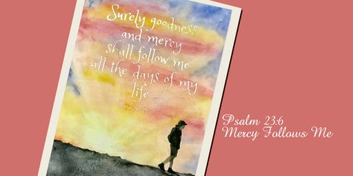 Mercy Follows Me - Psalm 23:6