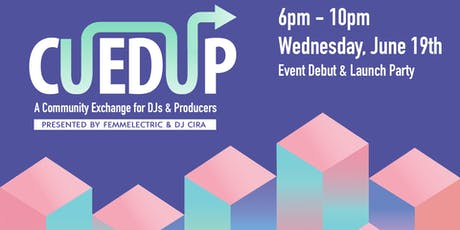 Launch Party for CUED UP: A Community Exchange for DJs & Producers tickets
