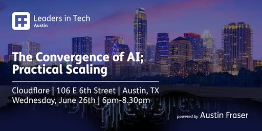Leaders in Tech   Austin - The Convergence of AI; Practical Scaling