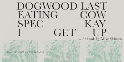 Dogwood Last, Eating Cow, Spec Kay, I Get Up