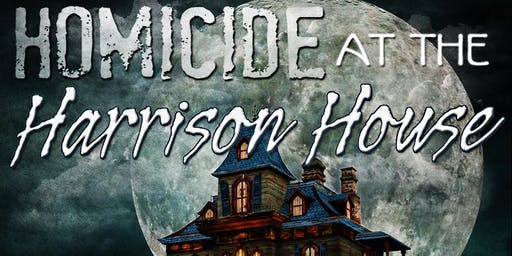 Homicide At The Harrison House - A Murder Mystery Dinner Event