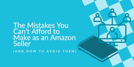 The Mistakes You Can't Afford to Make as an Amazon Seller (And How To Avoid Them) tickets