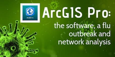 ArcGIS Pro: the software, a flu outbreak and network analysis tickets