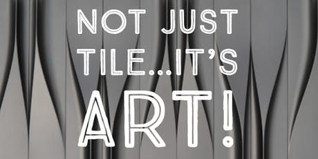 NOT JUST TILE...IT'S ART! tickets