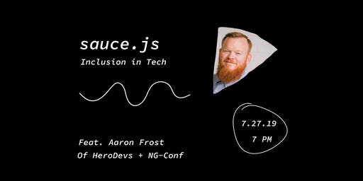 Inclusion in Tech | Aaron Frost of HeroDevs + NG Conf | sauce.js