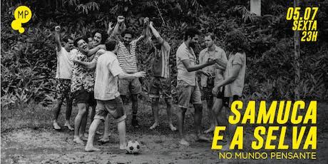 05/07 - SAMUCA E A SELVA NO MUNDO PENSANTE ingressos