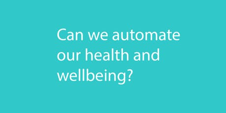 Can we automate our health and wellbeing? tickets