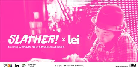 Slather! x Lei takeover of NO BAR at The Standard East Village tickets