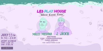 Les Play House w/ Miles Medina + J. Jaxx