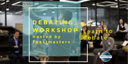 Learn to Debate: Debating Masterclass Hosted by Toastmasters (Area 44)