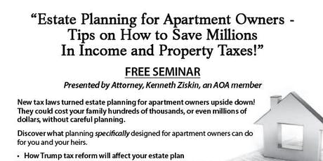 """Estate Planning for Apartment Owners – Tips on How to Save Millions In Income and Property Taxes!""  tickets"
