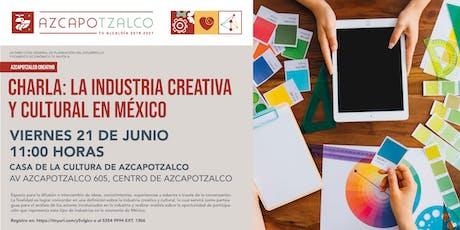 Charla: La Industria Creativa y Cultural en México entradas