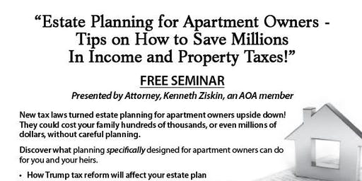 Estate Planning for Apartment Owners – Tips on How to Save Millions In Income and Property Taxes! (OAK)