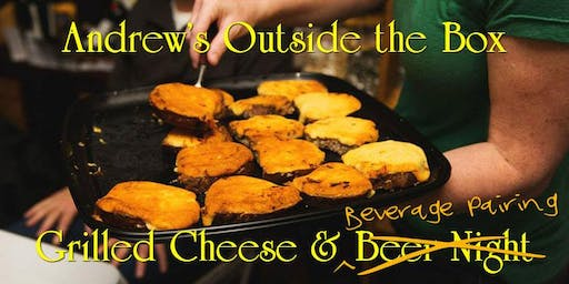 July 26th Andrew's Outside the Box Grilled Cheese and Beverage Pairing