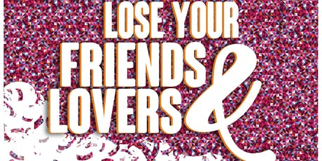 Lose Your Friends & Lovers 2019 tickets