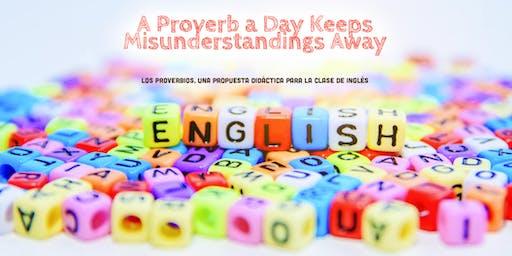 A PROVERB A DAY KEEPS MISUNDERSTANDINGS AWAY. Los proverbios, una propuesta didáctica para la clase de inglés