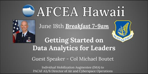 June 18th AFCEA Hawaii BREAKFAST - Col Michael Boutet, IMA to the Headquarters Pacific Air Forces Command, A3/6 Director of Air and Cyberspace Operations