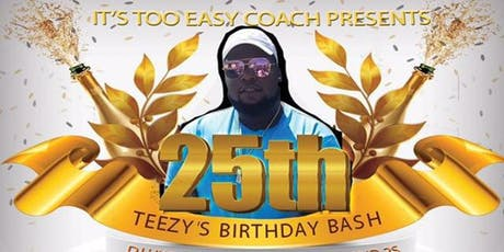 TEEZY'S 25TH BIRTHDAY BASH tickets