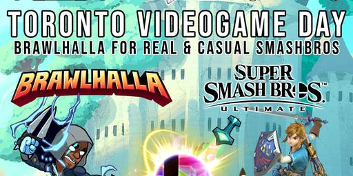 TORONTO VIDEOGAME DAY: BRAWLHALLA FOR REAL & FRIENDLY SMASHBROS