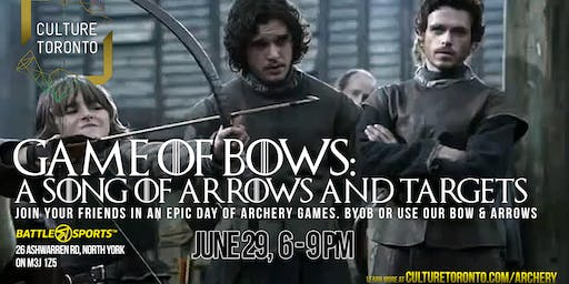 GAME OF BOWS: A SONG OF ARROWS AND TARGETS! BYOBOWS OR USE OURS!