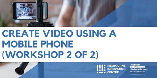 Create Video Using A Mobile Phone (Workshop 2 of 2)