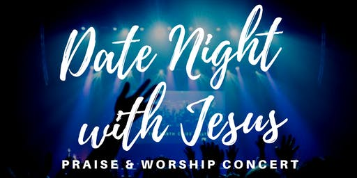 Date Night With Jesus - Praise and Worship Concert