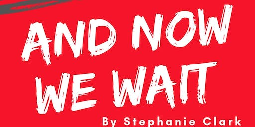 And now we wait by Stephanie Clark