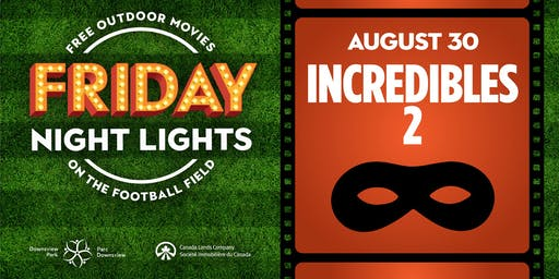 Downsview Park Friday Night Lights - Incredibles 2