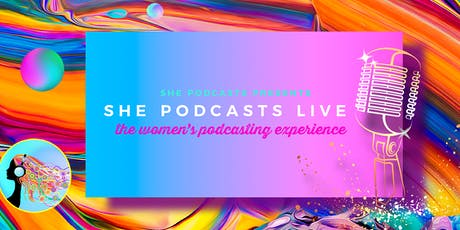 She Podcasts LIVE 2019: A Woman's Podcasting Experience tickets