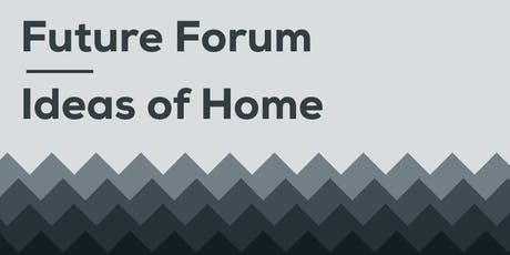 Future Forum - Ideas of Home tickets
