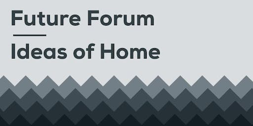 Future Forum - Ideas of Home