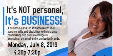 """""""It's Not Personal, It's Business"""" Entrepreneur course"""