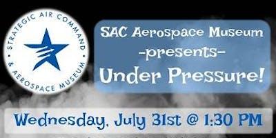 SAC Aerospace Museum Presents: Under Pressure!