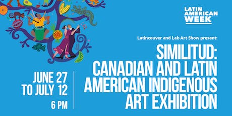 Similitud: Canadian and Latin American Indigenous Art Exhibition - Opening tickets