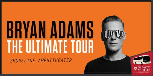 Bryan Adams - Shoreline Amphitheater Shuttle Bus from San Francisco