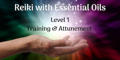 Reiki with Essential Oils: Level 1 Training & Attunement
